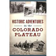 Historic Adventures on the Colorado Plateau by Silbernagel, Bob, 9781467138109