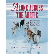 Alone Across the Arctic: One Woman's Epic Journey by Dog Team by Flowers, Pam; Dixon, Ann, 9781943328109