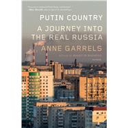 Putin Country A Journey into the Real Russia by Garrels, Anne, 9781250118110