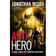 Anti-hero by Wood, Jonathan, 9781781168110