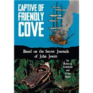Captive of Friendly Cove by Goldfield, Rebecca; Short, Mike; Dembicki, Matt (CON); Keeling, Evan (CON), 9781936218110