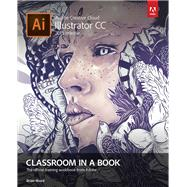 Adobe Illustrator CC Classroom in a Book (2015 release) by Wood, Brian, 9780134308111