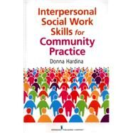 Interpersonal Social Work Skills for Community Practice by Hardina, Donna, 9780826108111
