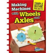 Making Machines With Wheels and Axles by Oxlade, Chris, 9781410968111
