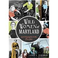 Wild Women of Maryland by Silberman, Lauren R.; Bailey, Diana M., 9781626198111