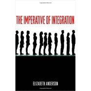 The Imperative of Integration by Anderson, Elizabeth, 9780691158112