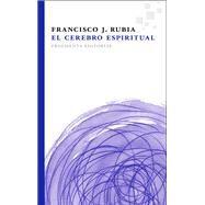 El cerebro espiritual/ The spiritual brain by Rubia, Francisco J., 9788415518112