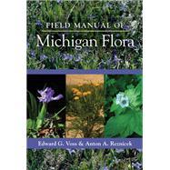 Field Manual of Michigan Flora by Voss, Edward G.; Reznicek, Anton A., 9780472118113