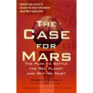 The Case for Mars The Plan to Settle the Red Planet and Why We Must by Zubrin, Robert; Wagner, Richard, 9781451608113