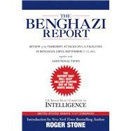 The Benghazi Report: Review of the Terrorist Attacks on U.s. Facilities in Benghazi, Libya, September 11-12, 2012 by U.S. Senate Select Committee on Intelligence; Stone, Roger, 9781629148113