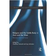 Religion and the Subtle Body in Asia and the West: Between Mind and Body by Samuel; Geoffrey, 9780415608114