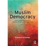 Muslim Democracy: Politics, Religion and Society in Indonesia, Turkey and the Islamic World by Schneier; Edward, 9781138928114