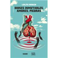 Dioses inmutables, amores, piedras / Immutable Gods, Love, Stones by Bosch, Lolita, 9786077358114