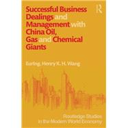 Successful Business Dealings and Management with China Oil, Gas and Chemical Giants by Wang; Henry K. H., 9781138918115