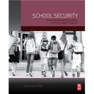 School Security: How to Build and Strengthen a School Safety Program by Timm, Paul, 9780124078116