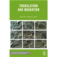 Translation and Migration by Inghilleri; Moira, 9780415828116