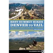 Best Summit Hikes Denver to Vail Hikes and Scrambles Along the I-70 Corridor by Dziezynski, James, 9780899978116