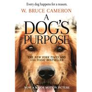 A Dog's Purpose A Novel for Humans by Cameron, W. Bruce, 9780765388117