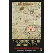 The Composition of Anthropology: How Anthropological Texts Are Written by Nielsen; Morten, 9781138208117