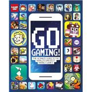 Go Gaming! (Game On!) The Total Guide to the World's Greatest Mobile Games by Scholastic, 9781338118117