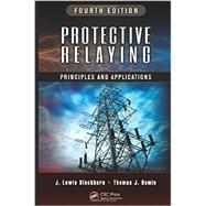 Protective Relaying: Principles and Applications, Fourth Edition by Blackburn; J. Lewis, 9781439888117
