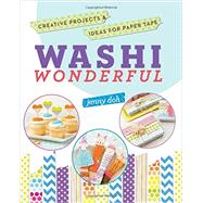 Washi Wonderful Creative Projects & Ideas for Paper Tape by Doh, Jenny, 9781454708117