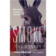 Smoke the Donkey: A Marine's Unlikely Friend by Folsom, Cate, 9781612348117