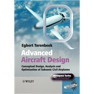 Advanced Aircraft Design Conceptual Design, Technology and Optimization of Subsonic Civil Airplanes by Torenbeek, Egbert, 9781118568118