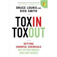 Toxin Toxout Getting Harmful Chemicals Out of Our Bodies and Our World by Lourie, Bruce; Smith, Rick, 9781250068118