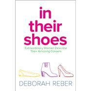 In Their Shoes Extraordinary Women Describe Their Amazing Careers by Reber, Deborah, 9781481428118