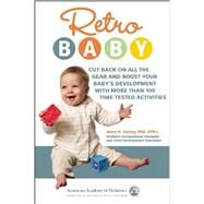 Retro Baby: Cut Back on All the Gear and Boost Your Baby's Development With More Than 100 Time-tested Activities by Zachry, Anne H., Ph.D., 9781581108118