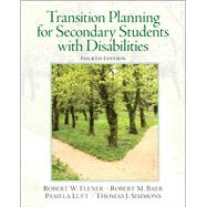 Transition Planning for Secondary Students With Disabilities by Flexer, Robert W.; Baer, Robert M.; Luft, Pamela; Simmons, Thomas J., 9780132658119