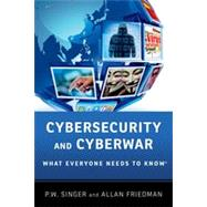 Cybersecurity and Cyberwar What Everyone Needs to Know� by Singer, P.W.; Friedman, Allan, 9780199918119
