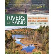 Rivers of Sand Fly Fishing Michigan and the Great Lakes Region by Greenberg, Josh, 9780762778119