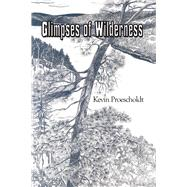 Glimpses of Wilderness by Proescholdt, Kevin, 9780878398119