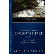 Developing a Servant's Heart : Give of Yourself and Receive from God by Unknown, 9781418528119