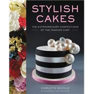 Stylish Cakes: The Extraordinary Confections of the Fashion Chef by Neuville, Charlotte; Coffindaffer, Michael (CON), 9780062328120