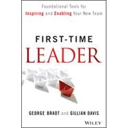 First-Time Leader Foundational Tools for Inspiring and Enabling Your New Team by Bradt, George; Davis, Gillian, 9781118828120