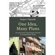 One Idea, Many Plans: An American City Design Concept in Independent India by Vidyarthi; Sanjeev, 9781138798120