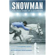 Snowman The True Story of a Champion by Hapka, Catherine; Montgomery, Rutherford, 9781481478120