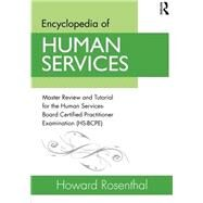 Encyclopedia of Human Services: Master Review and Tutorial for the Human Services-Board Certified Practitioner Examination (HS-BCPE) by Rosenthal; Howard, 9780415538121