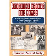 Reaching Beyond the Waves: The Inspirational Story of One Teacher's Sixth Grade Students' Search for the Wwii Survivors of a Downed B-17 by Kelly, Suzanne Zobrist, 9781555718121