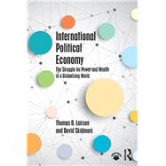 International Political Economy: The Struggle for Power and Wealth in a Globalizing World by Lairson; Tom, 9781138228122