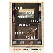 Are You Here for What I'm Here For? by Booker, Brian, 9781942658122