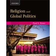 Religion and Global Politics by Rowe, Paul S., 9780195438123