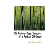 Old Andover Days : Memories of a Puritan Childhood by Robbins, Sarah Stuart, 9780559238123