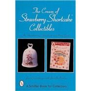 The Cream of Strawberry Shortcake*t Collectibles; An Unauthorized Handbook and Price Guide by JanLindenberger, 9780764308123