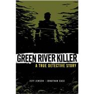 Green River Killer by Jensen, Jeff; Case, Jonathan (ART); Piekos, Nate, 9781616558123