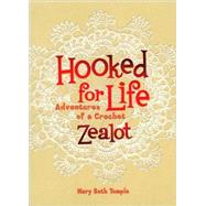 Hooked for Life Adventures of a Crochet Zealot by Temple, Mary Beth, 9780740778124