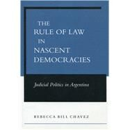 The Rule of Law in Nascent Democracies by Chavez, Rebecca Bill, 9780804748124